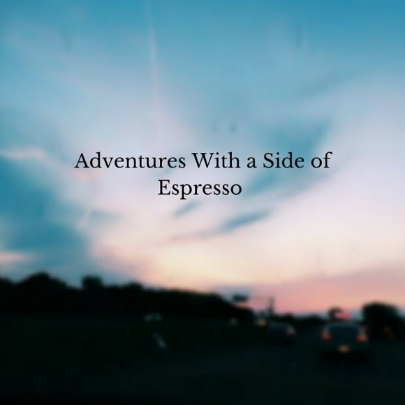 Adventures With a Side of Espresso